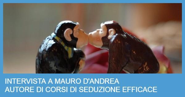 Intervista a Mauro D'Andrea Esperto di Seduzione Efficace