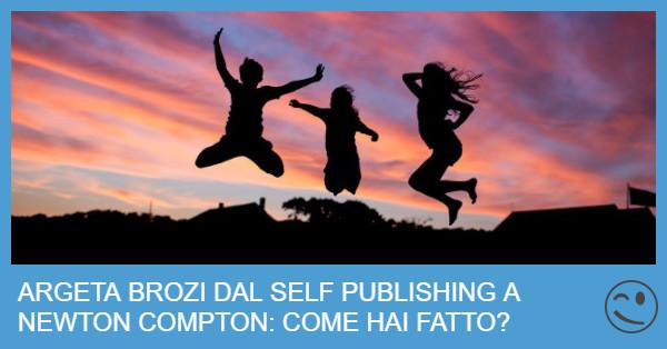 Argeta Brozi Autrice di Tentazioni dal Self Publishing a Newton Compton