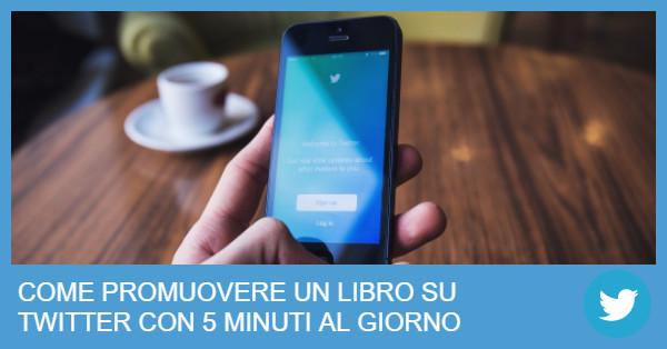 Come Promuovere e Vendere un Libro su Twitter con 5 minuti al Giorno: la Guida Definitiva