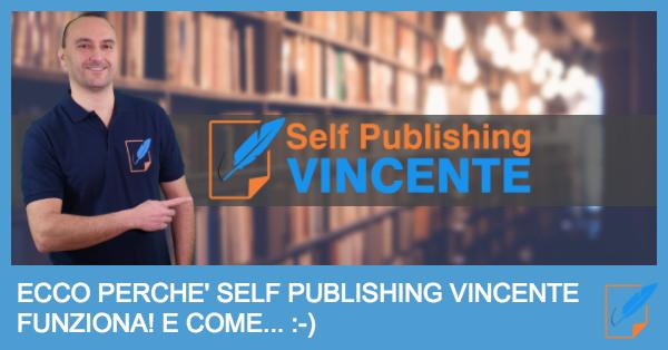 Ecco perché Self Publishing Vincente funziona