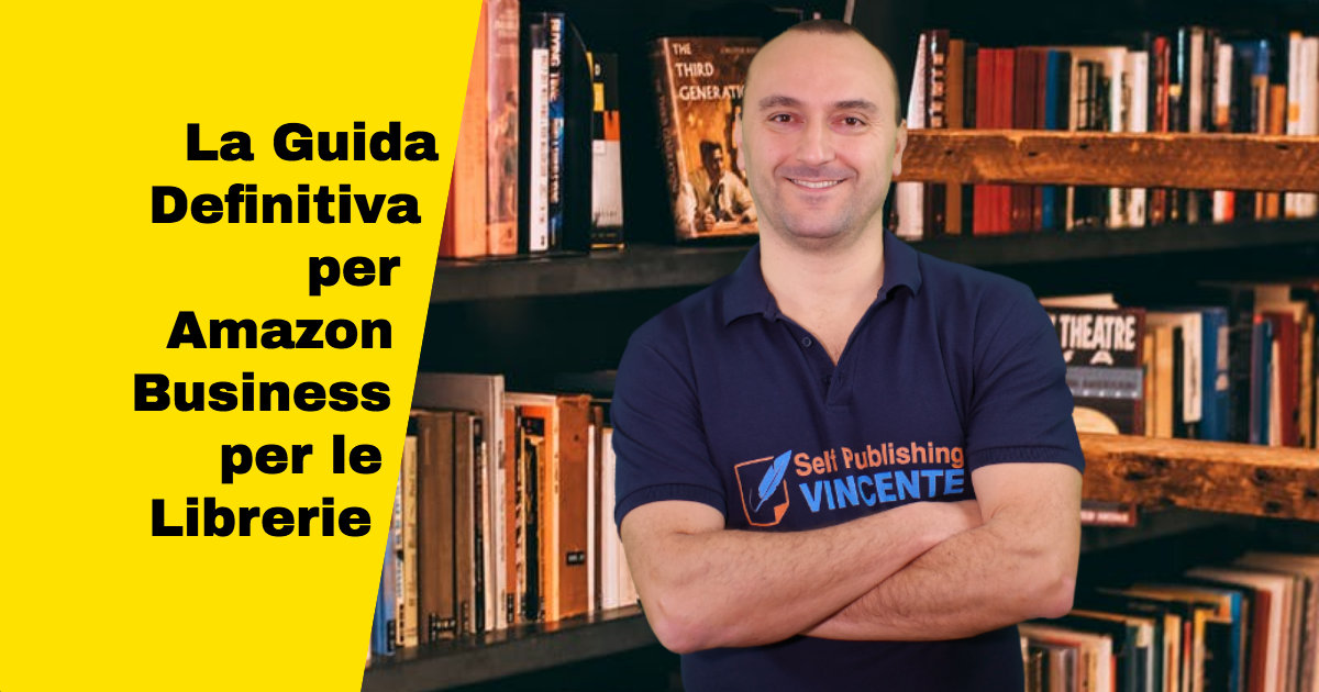 La Guida Definitiva di Amazon Business per le Librerie: per Librai e Self Publisher