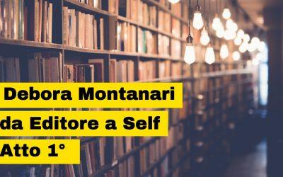 Debora Montanari da editore a Self Publishing Vincente, il suo parere prima ancora di pubblicare