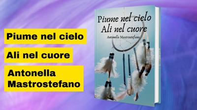 Antonella Mastrostefano autrice di Piume nel cielo Ali nel cuore