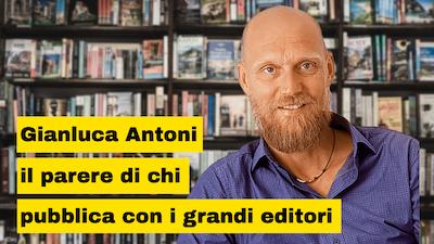 Gianluca Antoni svela come arrivare a pubblicare con i più grandi editori